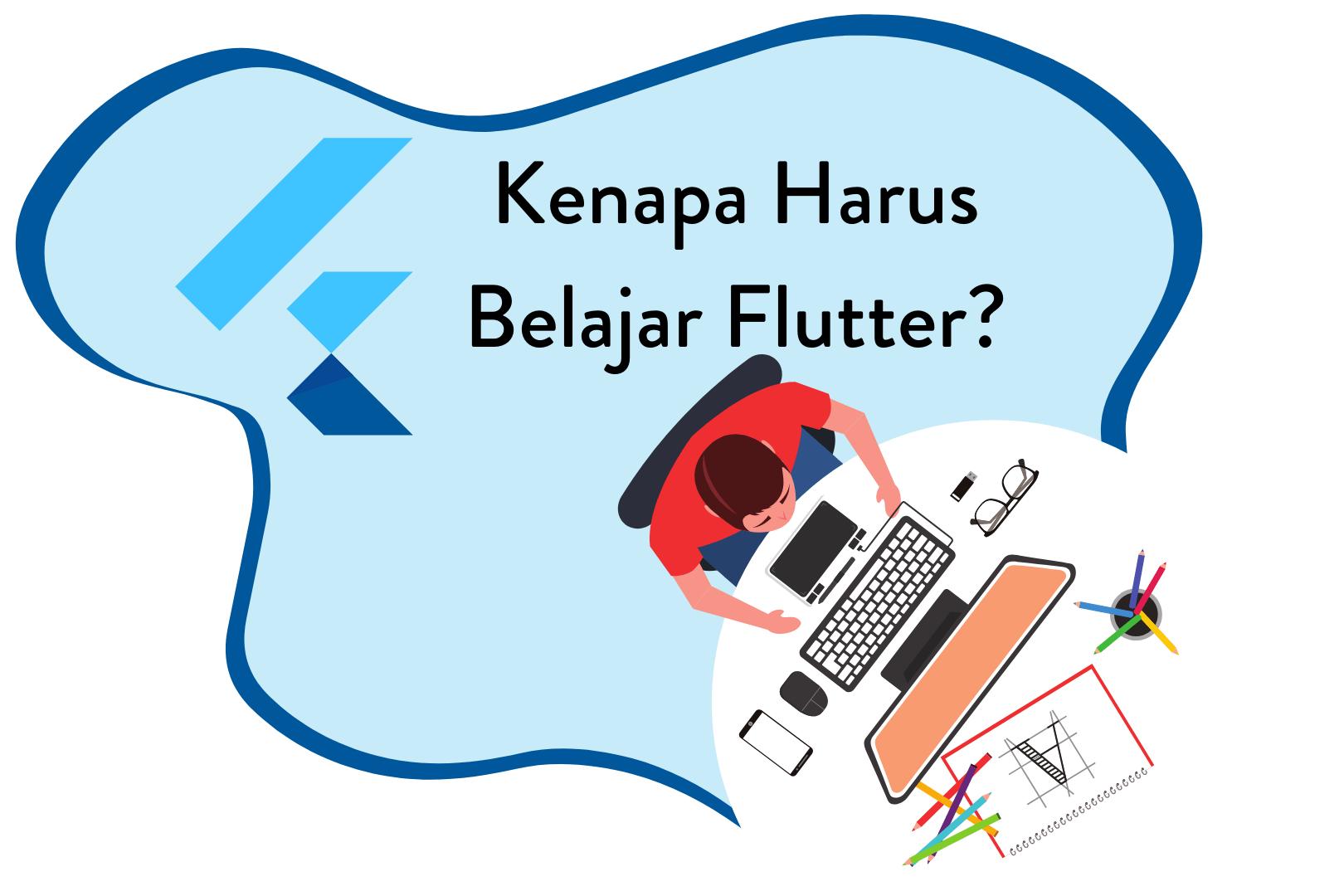 Kenapa Harus Belajar Flutter?
